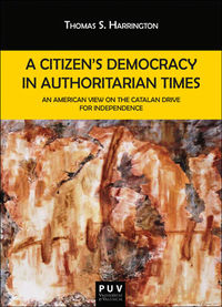 A CITIZEN'S DEMOCRACY IN AUTHORITARIAN TIMES - AN AMERICAN VIEW ON THE CATALAN DRIVE FOR INDEPENDENCE