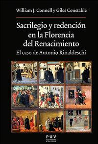 Sacrilegio Y Redencion En La Florencia Del Renacimiento - El Caso De Antonio Rinaldeschi - William J. Connell / Giles Constable