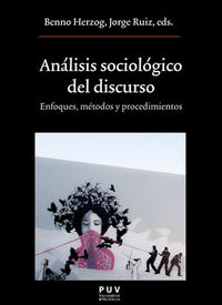 Analisis Sociologico Del Discurso - Enfoques, Metodos Y Procedimientos - Benno Herzog (ed. ) / Jorge Ruiz (ed. )