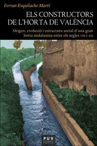 CONSTRUCTORS DE L'HORTA DE VALENCIA, ELS - ORIGEN, EVOLUCIO I ESTRUCTURA SOCIAL D'UNA GRAN HORTA ANDALUSINA ENTRE ELS SEGLES VIII I XIII