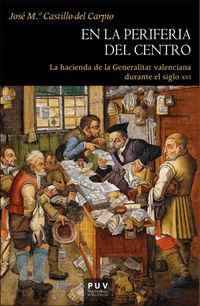 EN LA PERIFERIA DEL CENTRO - LA HACIENDA DE LA GENERALITAT VALENCIANA DURANTE EL SIGLO XVI