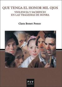Que Tenga El Honor Mil Ojos - Violencia Y Sacrificio En Las Tragedias De Honra - Clara Bonet Ponce