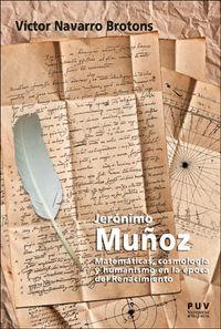 JERONIMO MUÑOZ - MATEMATICAS, COSMOLOGIA Y HUMANISMO EN LA EPOCA DEL RENACIMIENTO