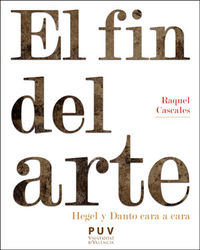 FIN DEL ARTE, EL - HEGEL Y DANTO CARA A CARA