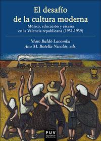 DESAFIO DE LA CULTURA MODERNA, EL: MUSICA, EDUCACION Y ESCENA EN LA VALENCIA REPUBLICANA (1931-1939)