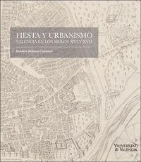 FIESTA Y URBANISMO - VALENCIA EN LOS SIGLOS XVI Y XVII