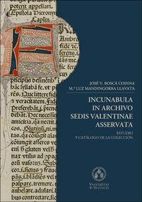 INCUNABULA IN ARCHIVO SEDIS VALENTINAE ASSERVATA - ESTUDIO Y CATALOGO DE LA COLECCION