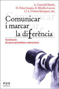 COMUNICAR I MARCAR LA DIFERENCIA - TESTIMONIS DE JOVES PERIODISTES VALENCIANES