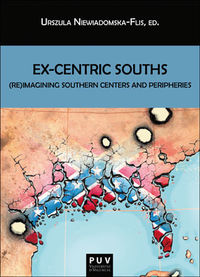 Ex-Centric Souths - (re) Imagining Southern Centers And Peripheries - Aa. Vv.