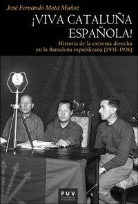 ¡VIVA CATALUÑA ESPAÑOLA! - HISTORIA DE LA EXTREMA DERECHA EN LA BARCELONA REPUBLICANA (1931-1936)