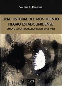 Historia Del Movimiento Negro Estadounidense En La Era Post Derechos Civiles, Una (1968-1988) - Valeria L. Carbone
