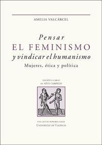 PENSAR EL FEMINISMO Y VINDICAR EL HUMANISMO - MUJERES, ETICA Y POLITICA