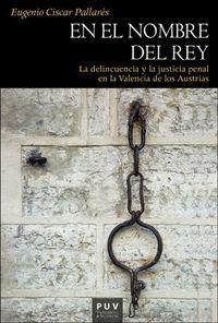 EN EL NOMBRE DEL REY - LA DELINCUENCIA Y LA JUSTICIA PENAL EN LA VALENCIA DE LOS AUSTRIAS
