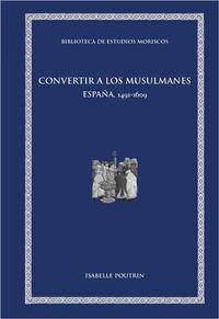 CONVERTIR A LOS MUSULMANES - ESPAÑA, 1491-1609