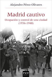 MADRID CAUTIVO - OCUPACION Y CONTROL DE UNA CIUDAD (1936-1948)
