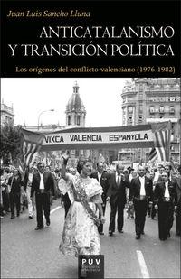 ANTICATALANISMO Y TRANSICION POLITICA - LOS ORIGENES DEL CONFLICTO VALENCIANO (1976-1982)
