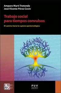 TRABAJO SOCIAL PARA TIEMPOS CONVULSOS - EL CAMINO HACIA LA RUPTURA EPISTEMOLOGICA