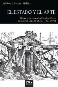 EL ESTADO Y EL ARTE - HISTORIA DE UNA RELACION SIMBIOTICA DURANTE LA ESPAÑA LIBERAL (1833-1875)