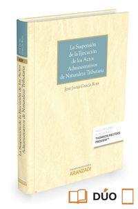 Suspension De La Ejecucion De Los Actos Administrativos De Naturaleza Tributaria, La (duo) - Jose Javier Garcia Ross