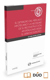 Deterioro Del Mercado Hipotecario Y Su Reconstruccion Desde El Nuevo Modelo Europeo, El (duo) - Esther Muñiz Espada