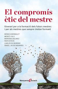 COMPROMIS ETIC DEL MESTRE, EL - ITINERARI PER A LA FORMACIO DELS FUTURS MESTRES I PER ALS MESTRES QUE SEMPRE S'ESTAN FORMANT