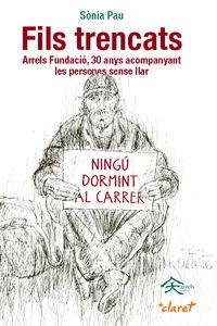 FILS TRENCATS - ARRELS FUNDACIO, 30 ANYS ACOMPANYANT LES PERSONES SENSE LLAR