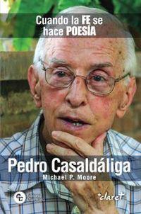 PEDRO CASALDALIGA - CUANDO LA FE SE HACE POESIA