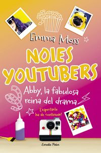 Noies Youtubers 2 - Abby, La Fabulosa Reina Del Drama - Emma Moss