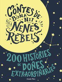 contes de bona nit per a nenes rebels - 200 histories dones extraordiñaries - Elena Favilli / Francesca Cavallo
