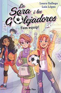 SARA I LES GOLEADORES, LA 1 - FEM EQUIP!