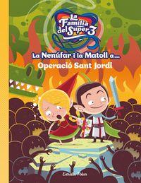 Nenufar I La Matoll A. .. , La - Operacio Sant Jordi - Santi Anaya / Alex Roca (il. )