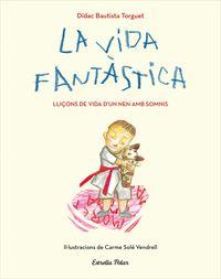 Vida Fantastica, La - Lliçons De Vida D'un Nen Amb Somnis - Didac Bautista / Carme Sole Vendrell (il. )
