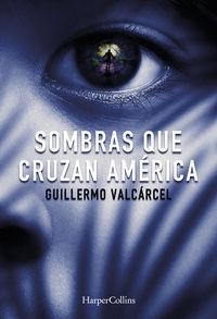 Sombras Que Cruzan America - Guillermo Valcarcel