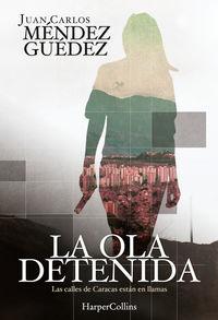La ola detenida - Juan Carlos Mendez Guedez