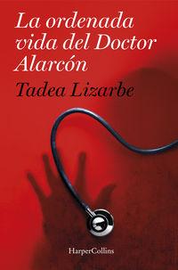 La ordenada vida del dr. alarcon - Tadea Lizarbe Horcada