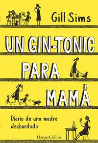 GIN-TONIC PARA MAMA, UN - DIARIO DE UNA MADRE DESBORDADA