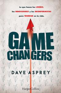 GAME CHANGERS - LO QUE HACEN LOS LIDERES, LOS INNOVADORES Y LOS INCONFORMISTAS PARA TRIUNFAR EN LA VIDA