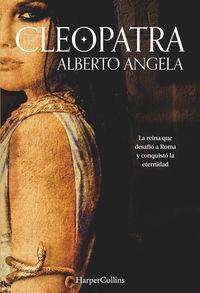 Cleopatra - La Reina Que Desafio A Roma Y Conquisto La Eternidad - Alberto Angela