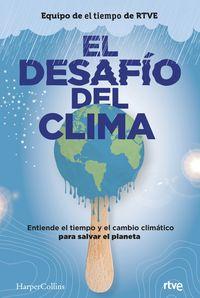 EL DESAFIO DEL CLIMA - ENTIENDE EL TIEMPO Y EL CAMBIO CLIMATICO PARA SALVAR EL PLANETA