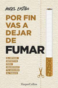 POR FIN VAS A DEJAR DE FUMAR. EL METODO DEFINITIVO PARA ABANDONAR TU ADICCION AL
