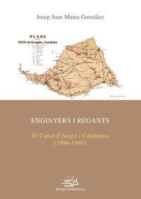 ENGINYERS I REGANTS - EL CANAL D'ARAGO I CATALUNYA (1896-1940) .