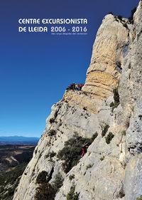 Centre Excursionista De Lleida 2006-2016 - Deu Anys Despres Del Centenari - Aa. Vv.