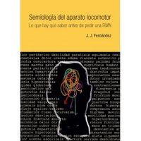 SEMIOLOGIA DEL APARATO LOCOMOTOR - LO QUE HAY QUE SABER ANTES DE PEDIR UNA RMN