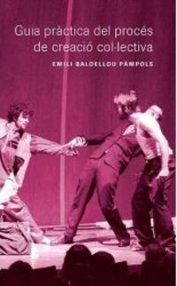 Guia Practica Del Proces De Creacio Col-Lectiva - Emili Baldellou Pampols