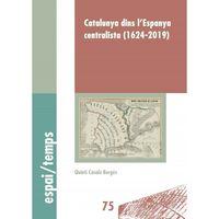 Catalunya Dins L'espanya Centralista (1624-2019) - Quinti Casals Betges
