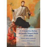 L'obra Poetica Llatina Del Jesuita Miquel Doria (1737-1819) - Estudi, Edicio I Traduccio - Carles A. Rizos Jimenez