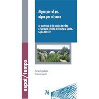 AIGUA PER AL PA, AIGUA PER AL SUCRE - LA CONSTRUCCIO DE LES SEQUIES DE PALMA I D'EN MARCH A L'ALFALS DE L'HORTA DE GANDIA (SEGLES XIII-IXV)