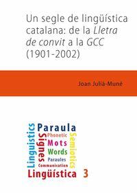 SEGLE DE LINGUISTICA CATALANA, UN - DE LA LLETRA DE CONVIT A LA GCC (1901-2002)