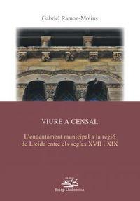 VIURE A CENSAL - L'ENDEUTAMENT MUNICIPAL A LA REGIO DE LLEIDA ENTRE ELS SEGLES XVII Y XIX