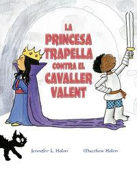 La princesa trapella contra el cavaller valent - Jennifer L. Holm / Matthew L. Holm